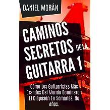 Caminos Secretos de la Guitarra 1: Cómo Los Guitarristas Más Grandes Del Mundo Dominaron El Diapasón En Semanas, No Años. (CAMINOS DE LA GUITARRA) (Spanish ...