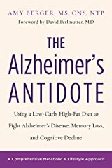 The Alzheimer's Antidote: Using a Low-Carb, High-Fat Diet to Fight Alzheimer's Disease, Memory Loss, and Cognitive Decline Kindle Edition