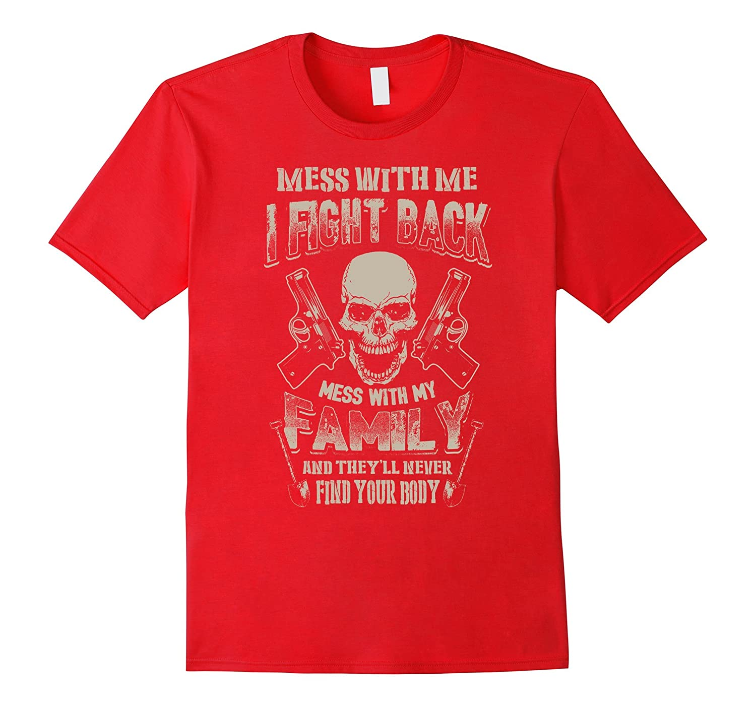 Family T-shirt  Mess with me I fight back mess with my Fami