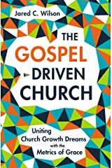 The Gospel-Driven Church: Uniting Church Growth Dreams with the Metrics of Grace Hardcover