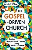 The Gospel-Driven Church: Uniting Church Growth