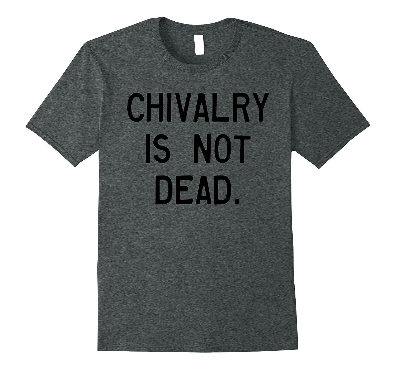 Chivalry is not dead tee shirt-FL