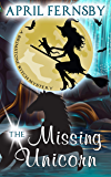 The Missing Unicorn (A Brimstone Witch Mystery Book 12)
