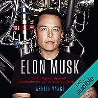 Elon Musk. Tesla, PayPal, SpaceX - l'entrepreneur qui va changer le monde