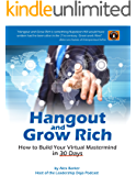 Hangout and Grow Rich : How to Build Your Virtual Mastermind in 30 Days