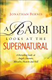 A Rabbi Looks at the Supernatural: A Revealing Look at Angels, Demons, Miracles, Heaven and Hell