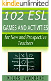 102 ESL Games and Activities for New and Prospective Teachers: ESL Materials for New Teachers (ESL Resources for New and Prospective Teachers)