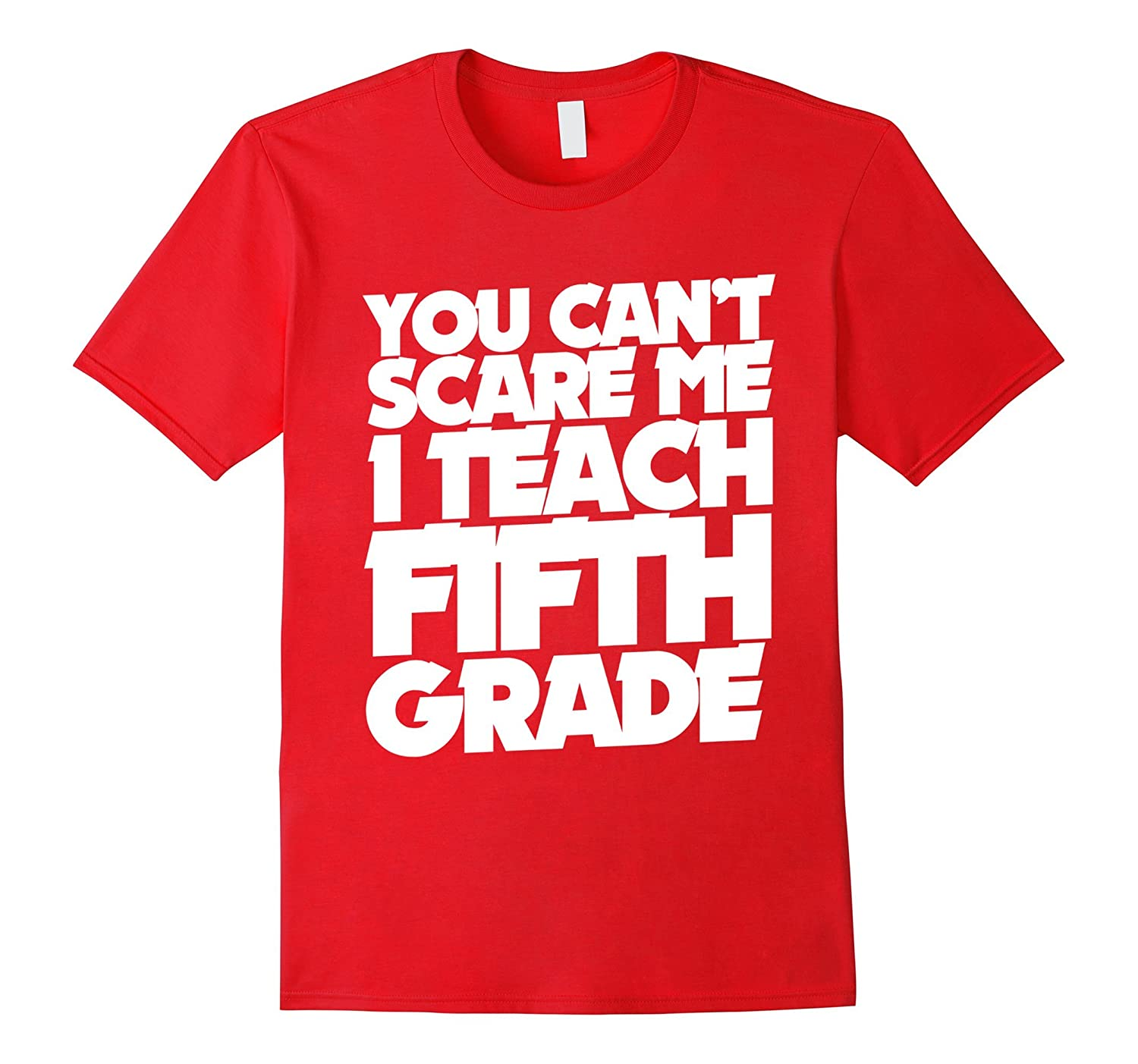 You can't scare me I teach fifth grade shirt 5th grade-Art