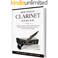 How to Play Clarinet in Easy Way: Learn How to Play Clarinet in Easy Way by this Complete beginner's guide Step by Step… book cover