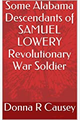 Some  Alabama  Descendants of SAMUEL  LOWERY Revolutionary War Soldier Kindle Edition