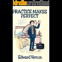 Practice Makes Perfect (Edward Vernon's Practice series Book 1)