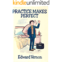 Practice Makes Perfect (Edward Vernon's Practice series Book 1)