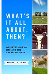 What's it All About, Then?: Observations on life and the changing times Kindle Edition