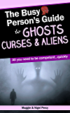 The Busy Person's Guide To Ghosts, Curses & Aliens (Busy Person's Guides Book 3)