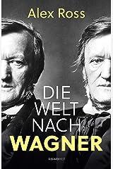 Die Welt nach Wagner: Ein deutscher Künstler und sein Einfluss auf die Moderne (German Edition) Kindle Edition