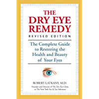 The Dry Eye Remedy, Revised Edition: The Complete Guide to Restoring the Health and Beauty of Your Eyes (English Edition)