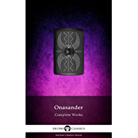 Delphi Complete Works of Onasander - The General (Illustrated) (Delphi Ancient Classics Book 99) (English Edition)