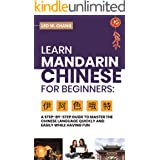 Learn Mandarin Chinese for Beginners: A Step-by-Step Guide to Master the Chinese Language Quickly and Easily While Having Fun