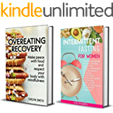 INTERMITTENT FASTING : 2 MANUSCRIPTS: Intermittent fasting for women + Overeating recovery .The Ultimate Beginners Guide to Weight Loss and Heal Your Body with Intermittent Fasting and Autophagy