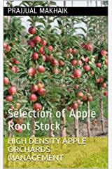 HIGH DENSITY APPLE ORCHARDS MANAGEMENT: Selection of Apple Root Stock Kindle Edition