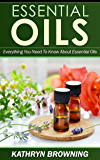 Essential Oils: Everything You Need To Know About Essential Oils