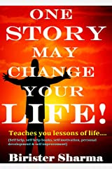 ONE STORY MAY CHANGE YOUR LIFE!: Teaches you lessons of life....(Self help & self help books, motivational self help books, personal development, self improvement) Kindle Edition