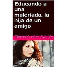 Educando a una malcriada, la hija de un amigo (Spanish Edition) Aug 28, 2016