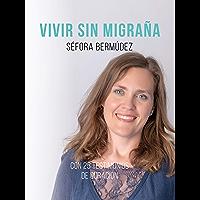 Vivir Sin Migraña: El libro, con 25 testimonios de curación. (Spanish Edition)