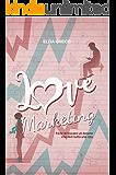 LOVE MARKETING: L'ARTE DI TROVARE UN AMORE CHE DURI TUTTA UNA VITA
