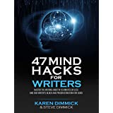47 Mind Hacks for Writers: Master the Writing Habit in 10 Minutes Or Less and End Writer's Block and Procrastination for Good