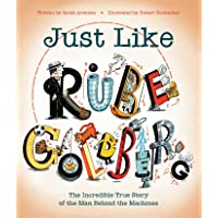 Just Like Rube Goldberg: The Incredible True Story of the Man Behind the Machines