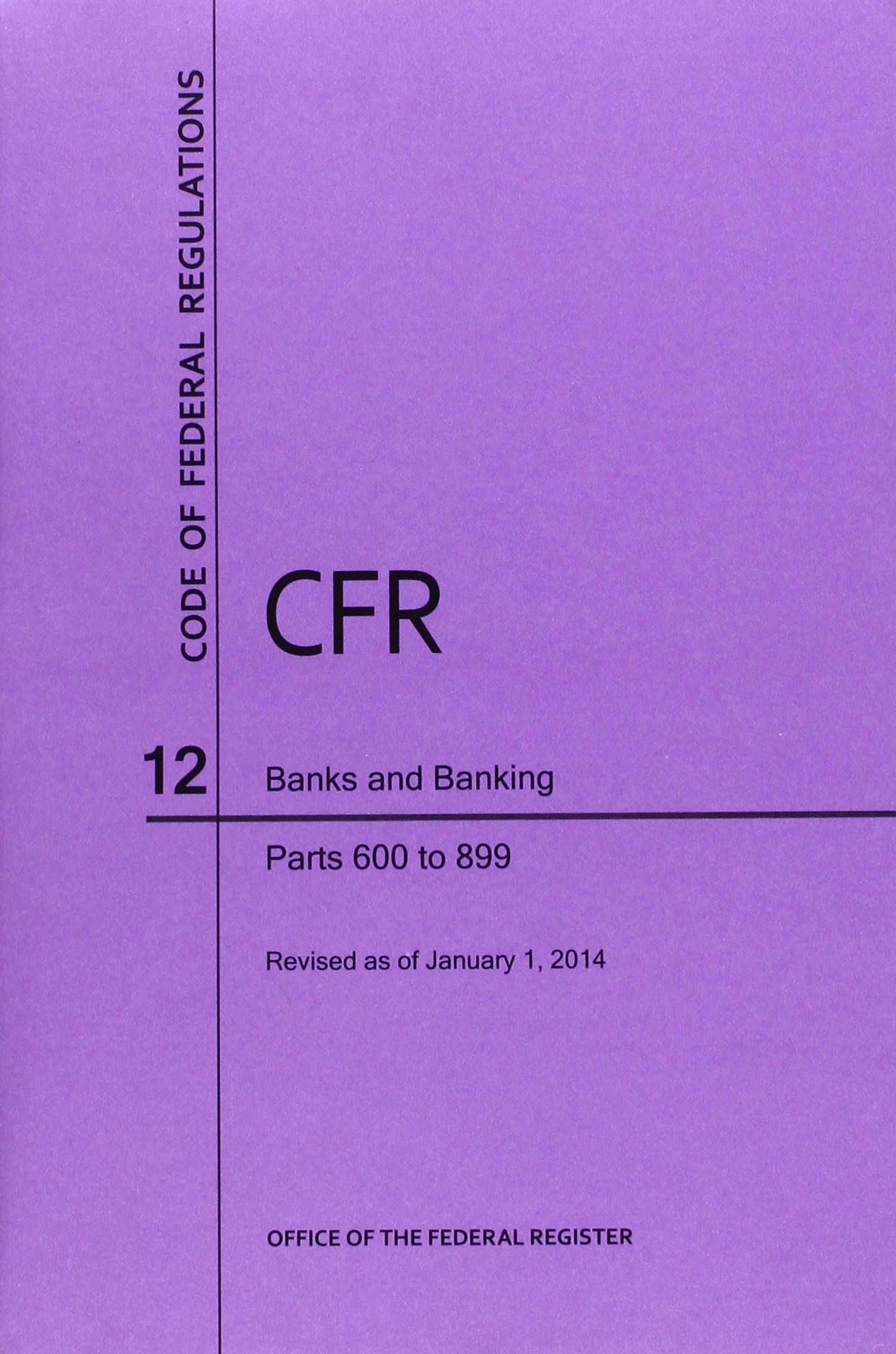Download Code of Federal Regulations, Title 12, Banks and Banking, Pt. 600-899. Revised as of January 1, 2014 ebook
