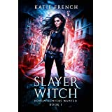 Slayer Witch: A Demon Slayer Urban Fantasy (Demon Hunters Wanted Book 1)