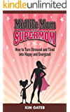 Midlife Mom to Supermom: How to Turn Stressed and Tired into Happy and Energized