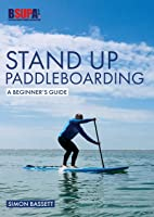 Stand Up Paddleboarding: A Beginner's Guide: