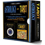 Astrology and Tarot for Beginners - 2 BOOKS IN 1 -: A Complete Guide to Discover the Secrets of Astrology and Tarot Reading