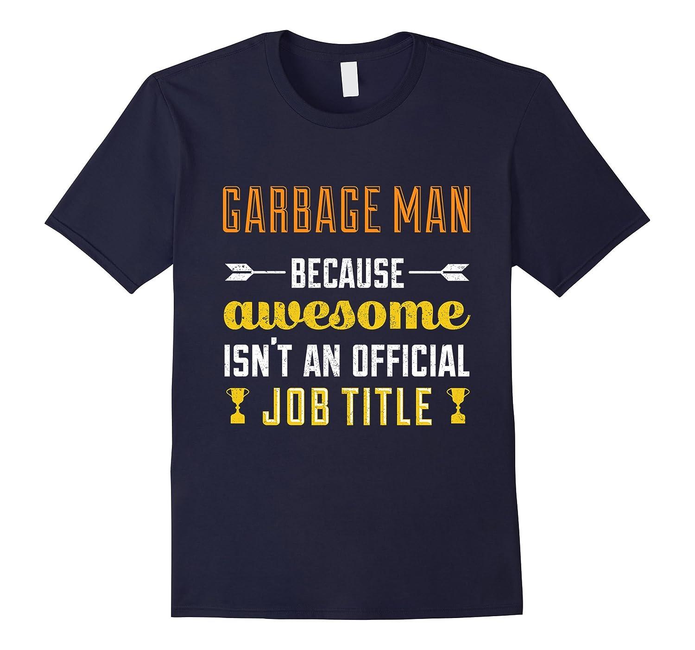 Garbage Man Cuz Awesome Isn't An Official Job Title T-Shirt-Art