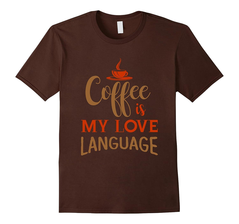 Coffee Is My Love Language T-Shirt - Funny Caffeine Java-CD