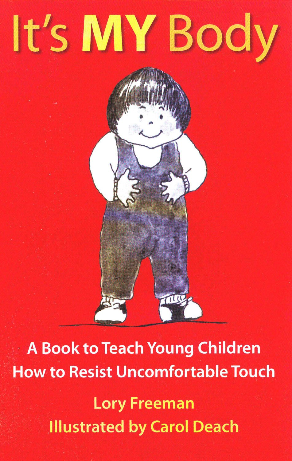 It's MY Body: A Book to Teach Young Children How to Resist Uncomfortable  Touch (Children's Safety Series and Abuse Prevention): Lory Britain:  9780943990033: ...