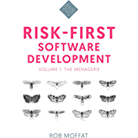 Risk-First Software Development: The Menagerie (English Edition)