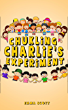 Chuckling Charlie's Experiment (Bedtime Stories for Children Book 7)