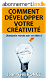 Comment développer votre créativité: Changez le monde avec vos idées !