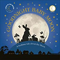 Goodnight Baby Moon: A Bedtime Tale About The