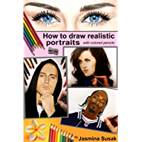 How to Draw Realistic Portraits: With Colored Pencils, Colored Pencil Guides, Step-By-Step Drawing Tutorials Draw People and Faces from Photographs (How to Draw Faces, How to Draw Lifelike Portraits)