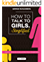 How to talk to girls Simplified - Full Version: 3 Steps How to Have Her at Hello and Attract Women Through Honesty (English Edition)