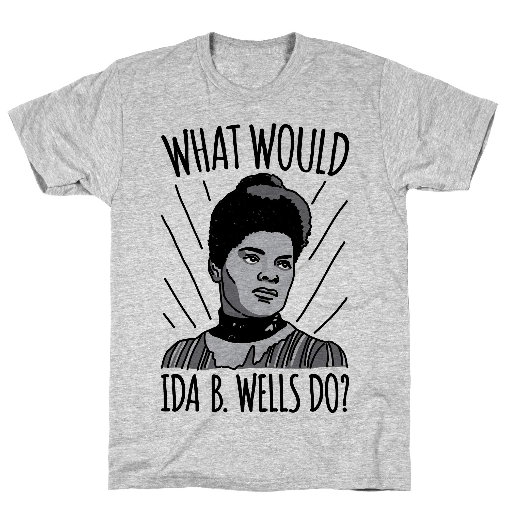 What Would Ida B Wells Do Athletic Gray S Ts Shirts