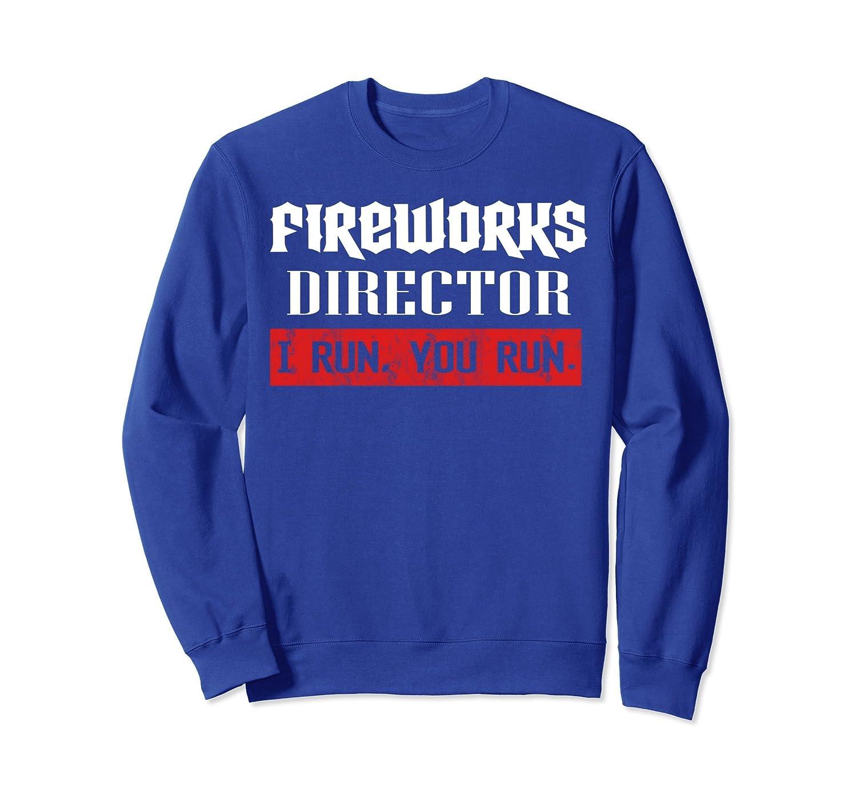 Fireworks Director If I Run You Run 4th Of July Sweatshirt- TPT