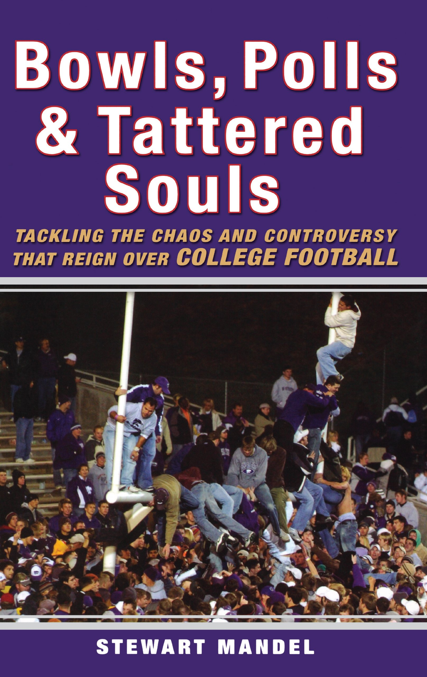 Bowls, Polls, and Tattered Souls: Tackling the Chaos and Controversy that Reign Over College Football pdf epub