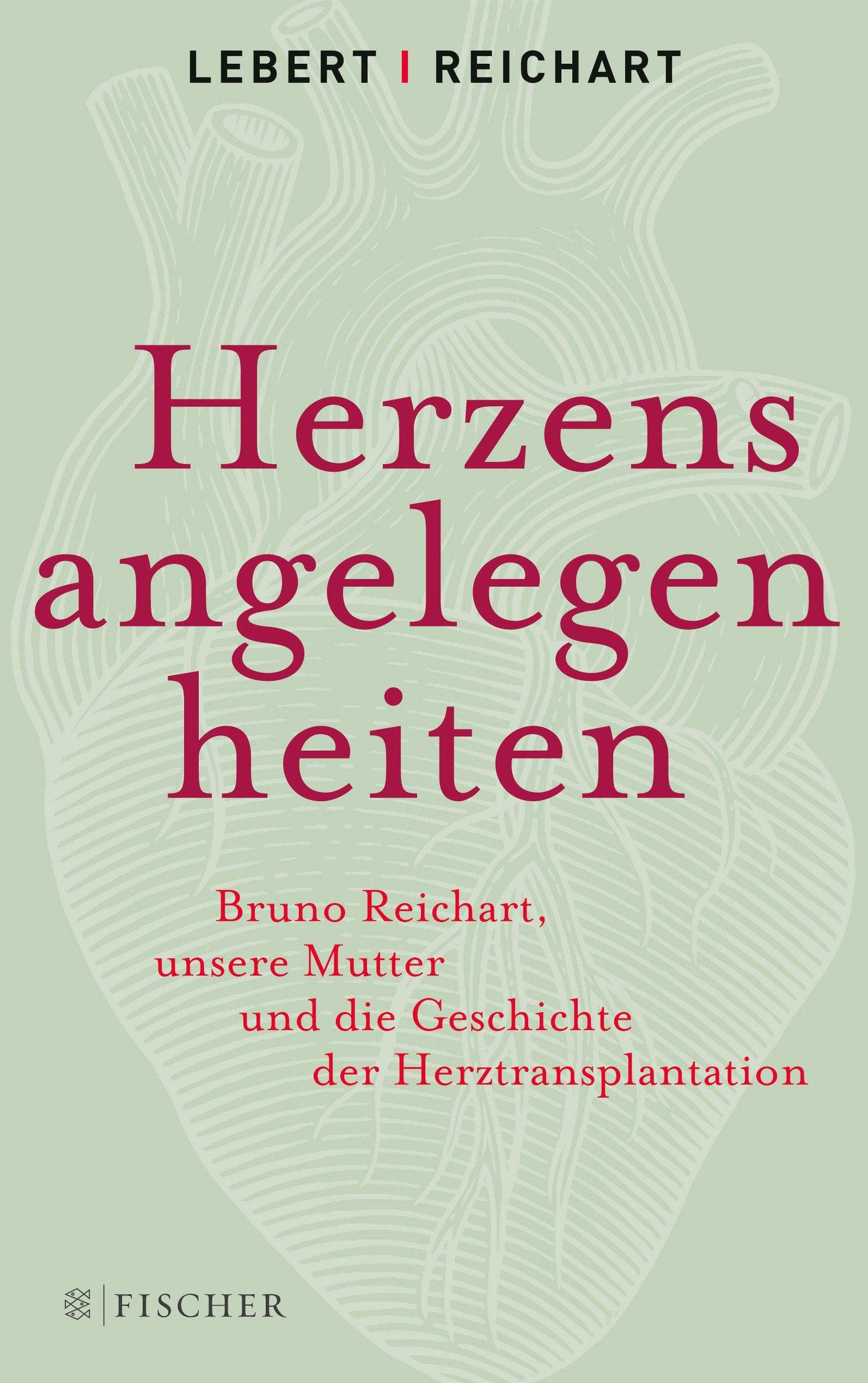 Herzensangelegenheiten: Bruno Reichart, unsere Mutter und die Geschichte der Herztransplantation