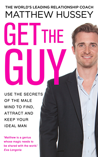 Get the Guy: Use the Secrets of the Male Mind to Find; Attract and Keep Your Ideal Man